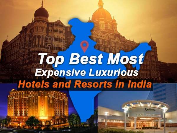 Top Best Most Expensive Luxurious Hotels and Resorts in India