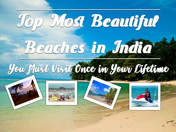 Top Most Beautiful Beaches in India - You Must Visit Once in Your Lifetime